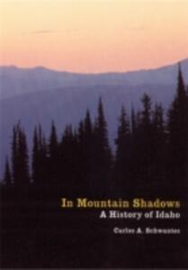In Mountain Shadows: A History of Idaho - Carlos Arnaldo Schwantes - cover