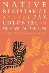 Native Resistance and the Pax Colonial in New Spain - cover
