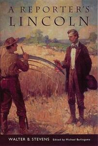 A Reporter's Lincoln - Walter B. Stevens - cover