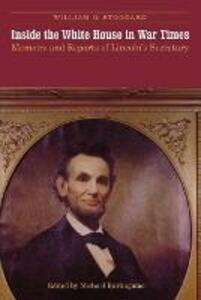 Inside the White House in War Times: Memoirs and Reports of Lincoln's Secretary - William O. Stoddard - cover