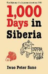One Thousand Days in Siberia: The Odyssey of a Japanese-American POW - Iwao Peter Sano - cover