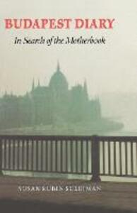 Budapest Diary: In Search of the Motherbook - Susan Rubin Suleiman - cover