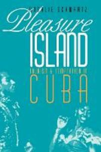 Pleasure Island: Tourism and Temptation in Cuba - Rosalie Schwartz - cover
