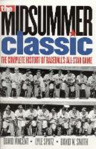 The Midsummer Classic: The Complete History of Baseball's All-Star Game - David W. Vincent,Lyle Spatz,David W. Smith - cover