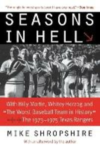 "Seasons in Hell: With Billy Martin, Whitey Herzog and ""The Worst Baseball Team in History""-The 1973-1975 Texas Rangers - Mike Shropshire - cover"