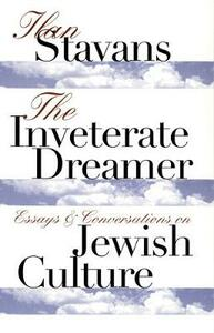 The Inveterate Dreamer: Essays and Conversations on Jewish Culture - Ilan Stavans - cover