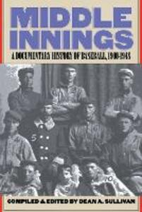 Middle Innings: A Documentary History of Baseball, 1900-1948 - cover