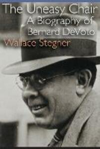 The Uneasy Chair: A Biography of Bernard DeVoto - Wallace Stegner - cover