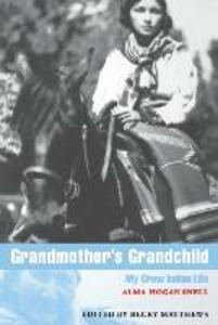 Grandmother's Grandchild: My Crow Indian Life - Alma Hogan Snell - cover