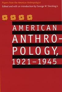"American Anthropology, 1921-1945: Papers from the ""American Anthropologist"" - American Anthropological Association - cover"
