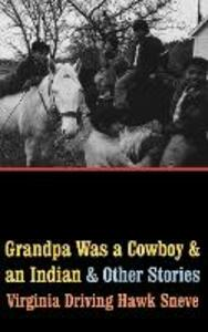 Grandpa Was a Cowboy and an Indian and Other Stories - Virginia Driving Hawk Sneve - cover