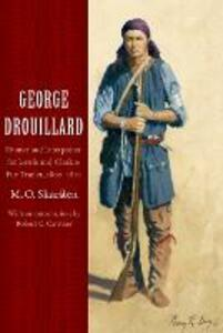 George Drouillard: Hunter and Interpreter for Lewis and Clark and Fur Trader, 1807-1810 - M. O. Skarsten - cover