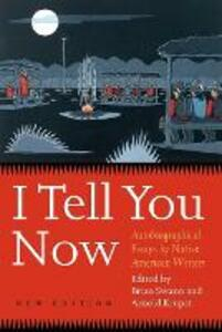 I Tell You Now: Autobiographical Essays by Native American Writers - cover