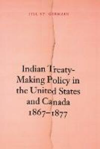 Indian Treaty-Making Policy in the United States and Canada, 1867-1877 - Jill St.Germain - cover