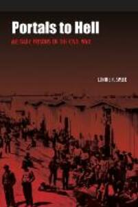 Portals to Hell: Military Prisons of the Civil War - Lonnie R. Speer - cover