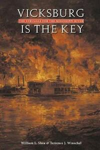 Vicksburg Is the Key: The Struggle for the Mississippi River - William L. Shea,Terrence Winschel - cover