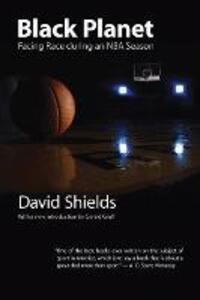Black Planet: Facing Race during an NBA Season - David Shields - cover