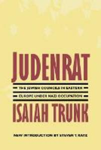 Judenrat: The Jewish Councils in Eastern Europe under Nazi Occupation - Isaiah Trunk - cover