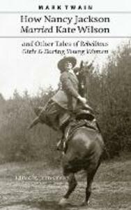 How Nancy Jackson Married Kate Wilson and Other Tales of Rebellious Girls and Daring Young Women - Mark Twain - cover
