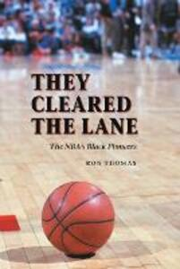 They Cleared the Lane: The NBA's Black Pioneers - Ron Thomas - cover