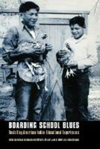 Boarding School Blues: Revisiting American Indian Educational Experiences - cover