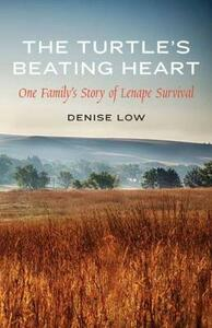 The Turtle's Beating Heart: One Family's Story of Lenape Survival - Denise Low - cover