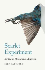 Scarlet Experiment: Birds and Humans in America - Jeff Karnicky - cover