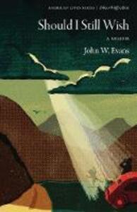 Should I Still Wish: A Memoir - John W. Evans - cover