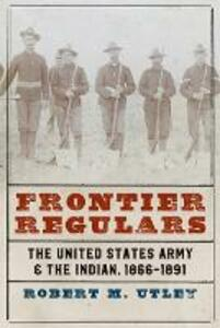 Frontier Regulars: The United States Army and the Indian, 1866-1891 - Robert M. Utley - cover