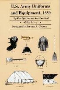 U.S. Army Uniforms and Equipment, 1889: Specifications for Clothing, Camp and Garrison Equipage, and Clothing and Equipage Materials - Quartermaster General of the Army - cover