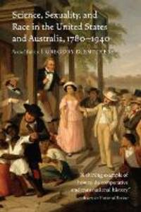 Science, Sexuality, and Race in the United States and Australia, 1780-1940 - Gregory D. Smithers - cover