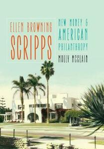 Ellen Browning Scripps: New Money and American Philanthropy - Molly McClain - cover