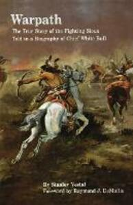 Warpath: The True Story of the Fighting Sioux Told in a Biography of Chief White Bull - Stanley Vestal - cover