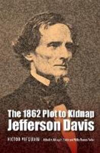 The 1862 Plot to Kidnap Jefferson Davis - Victor Vifquain - cover