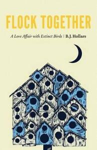 Flock Together: A Love Affair with Extinct Birds - B. J. Hollars - cover