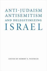 Anti-Judaism, Antisemitism, and Delegitimizing Israel - cover