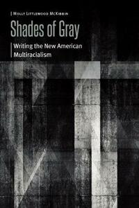 Shades of Gray: Writing the New American Multiracialism - Molly Littlewood McKibbin - cover
