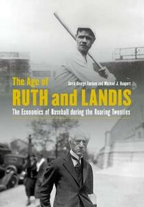 The Age of Ruth and Landis: The Economics of Baseball during the Roaring Twenties - David George Surdam,Michael J. Haupert - cover