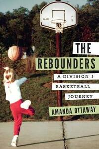 The Rebounders: A Division I Basketball Journey - Amanda Ottaway - cover