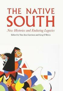 The Native South: New Histories and Enduring Legacies - cover