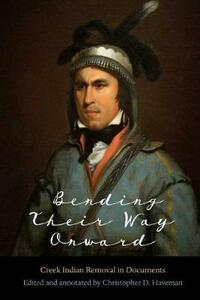 Bending Their Way Onward: Creek Indian Removal in Documents - cover