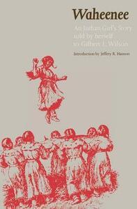 Waheenee: An Indian Girl's Story - Gilbert Livingston Wilson - cover