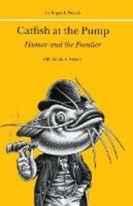 Catfish at the Pump: Humor and the Frontier - Roger L. Welsch,Linda K. Welsch - cover