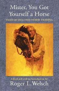 Mister, You Got Yourself a Horse: Tales of Old-Time Horse Trading - cover