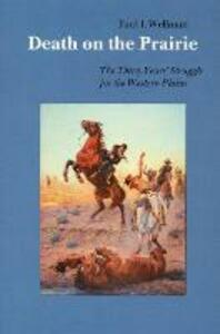 Death on the Prairie: The Thirty Years' Struggle for the Western Plains - Paul Iselin Wellman - cover