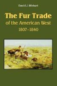 The Fur Trade of the American West: A Geographical Synthesis - David J. Wishart - cover