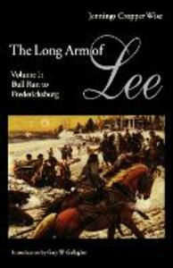 The Long Arm of Lee: The History of the Artillery of the Army of Northern Virginia, Volume 1: Bull Run to Fredricksburg - Jennings Cropper Wise - cover