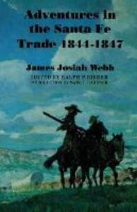 Adventures in the Santa Fe Trade, 1844-1847 - James Josiah Webb - cover
