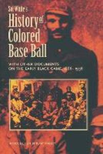 Sol White's History of Colored Baseball with Other Documents on the Early Black Game, 1886-1936 - Sol White - cover