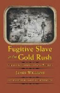 Fugitive Slave in the Gold Rush: Life and Adventures of James Williams - James Williams - cover
